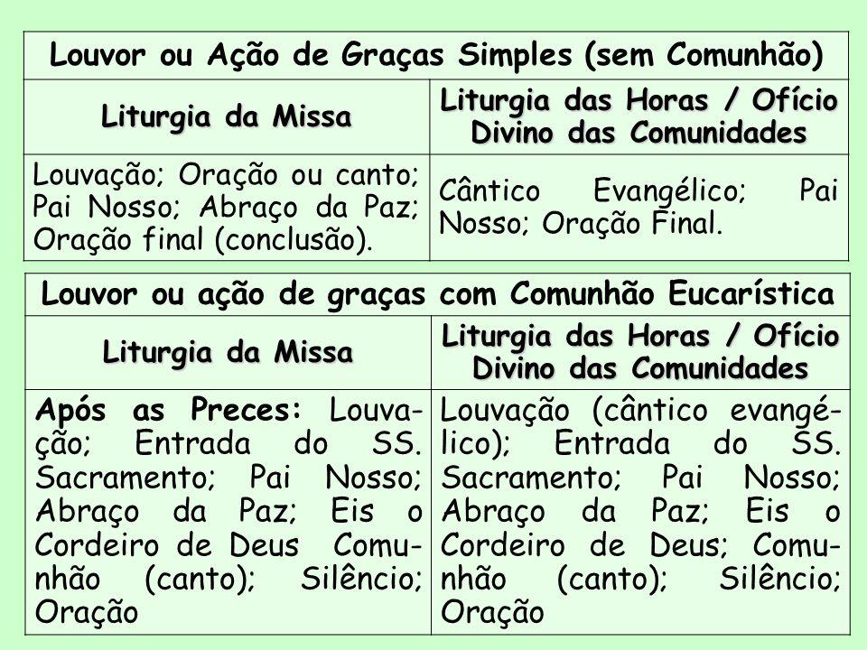Louvor ou Ação de Graças Simples (sem Comunhão) Liturgia da Missa Liturgia das Horas / Ofício Divino das Comunidades Louvação; Oração ou canto; Pai No