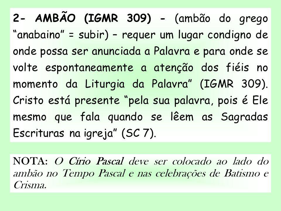 2- AMBÃO (IGMR 309) - (ambão do grego anabaino = subir) – requer um lugar condigno de onde possa ser anunciada a Palavra e para onde se volte espontan