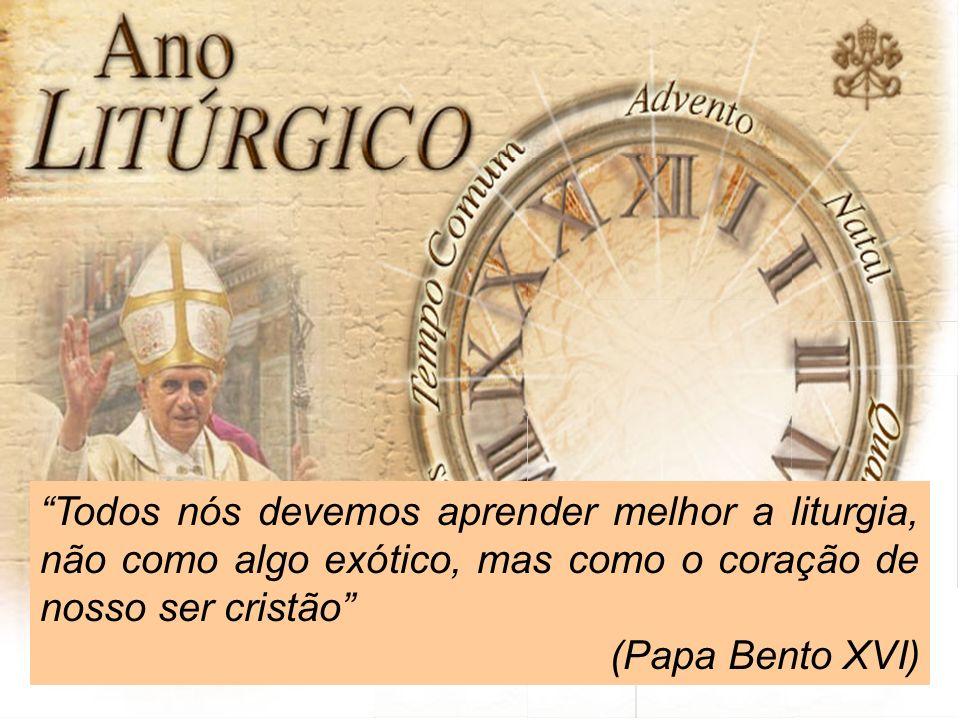 Todos nós devemos aprender melhor a liturgia, não como algo exótico, mas como o coração de nosso ser cristão (Papa Bento XVI)