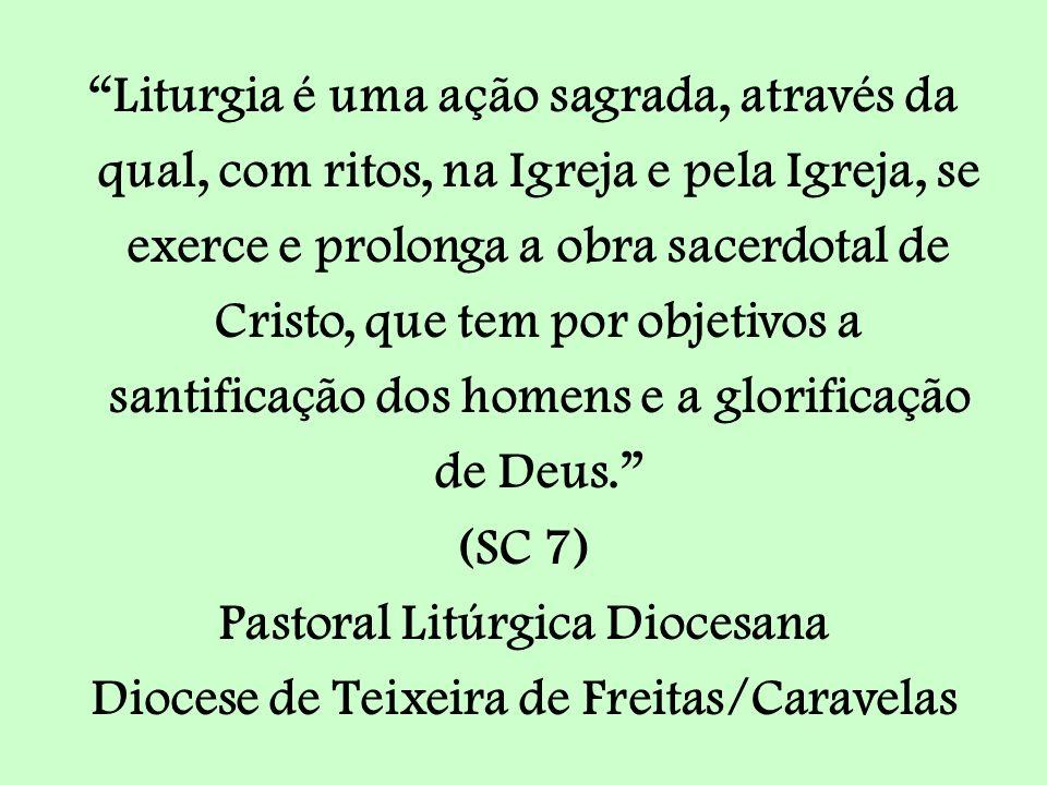 Liturgia é uma ação sagrada, através da qual, com ritos, na Igreja e pela Igreja, se exerce e prolonga a obra sacerdotal de Cristo, que tem por objeti