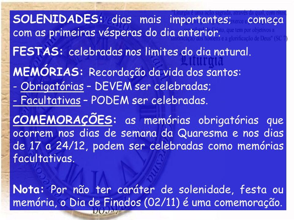 SOLENIDADES: dias mais importantes; começa com as primeiras vésperas do dia anterior. FESTAS: celebradas nos limites do dia natural. MEMÓRIAS: Recorda