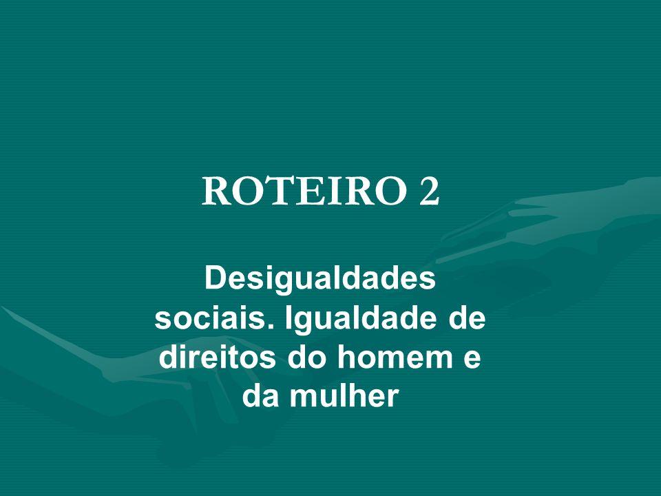 ROTEIRO 2 Desigualdades sociais. Igualdade de direitos do homem e da mulher