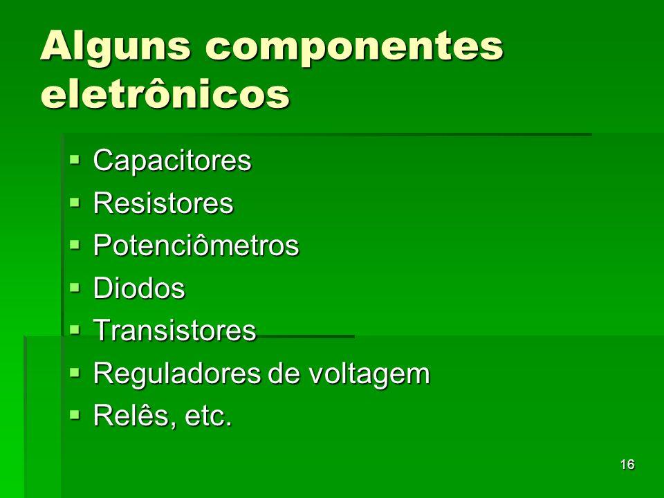 16 Alguns componentes eletrônicos Capacitores Capacitores Resistores Resistores Potenciômetros Potenciômetros Diodos Diodos Transistores Transistores