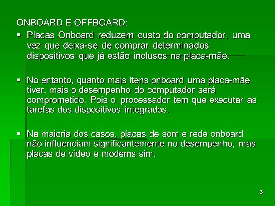 3 ONBOARD E OFFBOARD: Placas Onboard reduzem custo do computador, uma vez que deixa-se de comprar determinados dispositivos que já estão inclusos na p