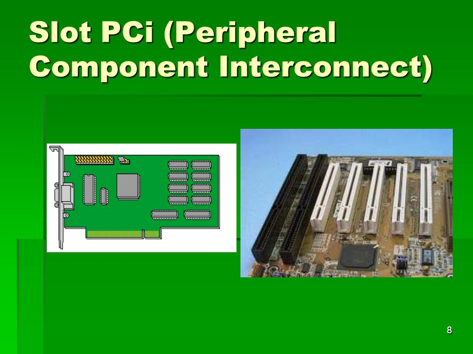 8 Slot PCi (Peripheral Component Interconnect)