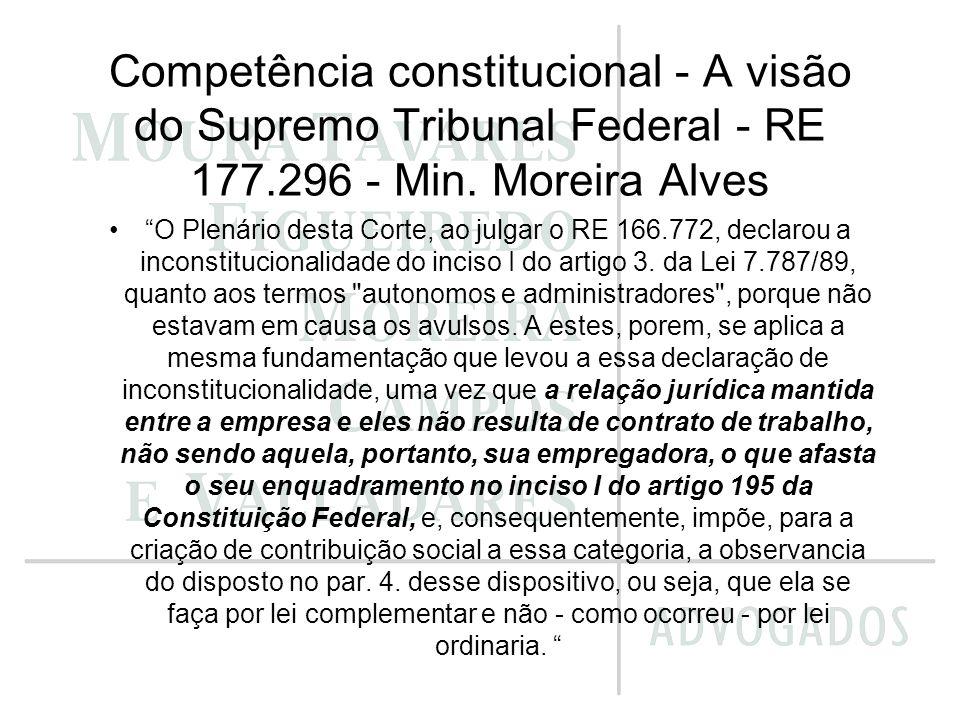 Competência constitucional - A visão do Supremo Tribunal Federal - RE 177.296 - Min. Moreira Alves O Plenário desta Corte, ao julgar o RE 166.772, dec
