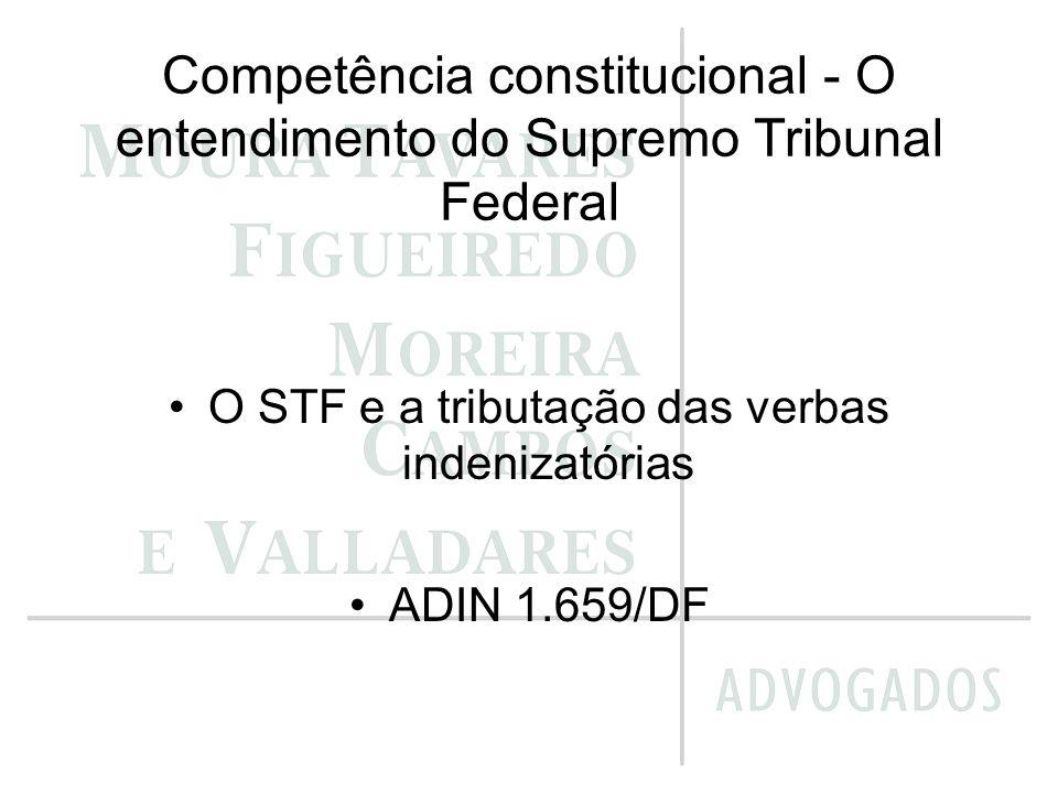 Competência constitucional - O entendimento do Supremo Tribunal Federal O STF e a tributação das verbas indenizatórias ADIN 1.659/DF