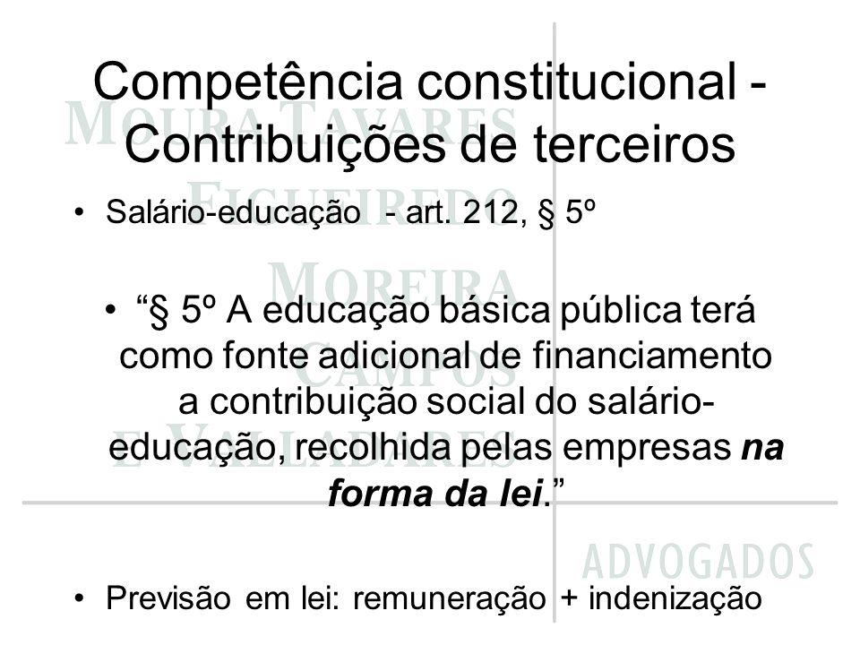 Competência constitucional - Contribuições de terceiros Salário-educação - art. 212, § 5º § 5º A educação básica pública terá como fonte adicional de