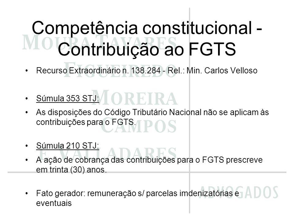 Competência constitucional - Contribuição ao FGTS Recurso Extraordinário n. 138.284 - Rel.: Min. Carlos Velloso Súmula 353 STJ: As disposições do Códi