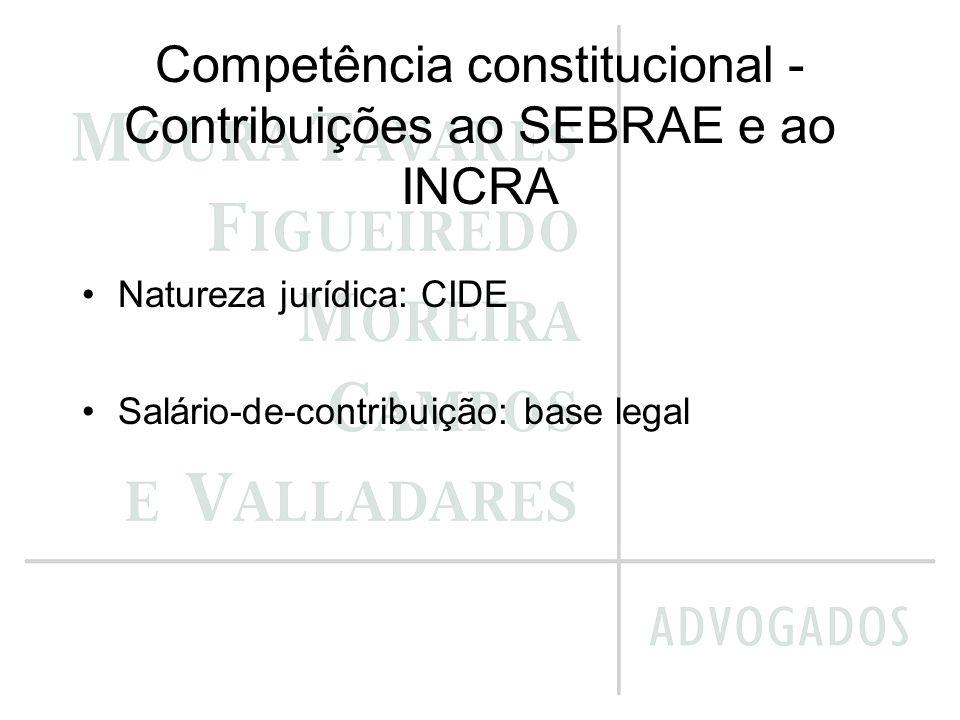 Competência constitucional - Contribuições ao SEBRAE e ao INCRA Natureza jurídica: CIDE Salário-de-contribuição: base legal