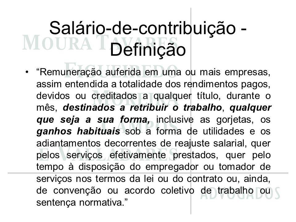 Salário-de-contribuição - Definição Remuneração auferida em uma ou mais empresas, assim entendida a totalidade dos rendimentos pagos, devidos ou credi