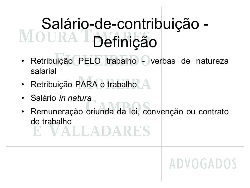 Salário-de-contribuição - Definição Retribuição PELO trabalho - verbas de natureza salarial Retribuição PARA o trabalho Salário in natura Remuneração