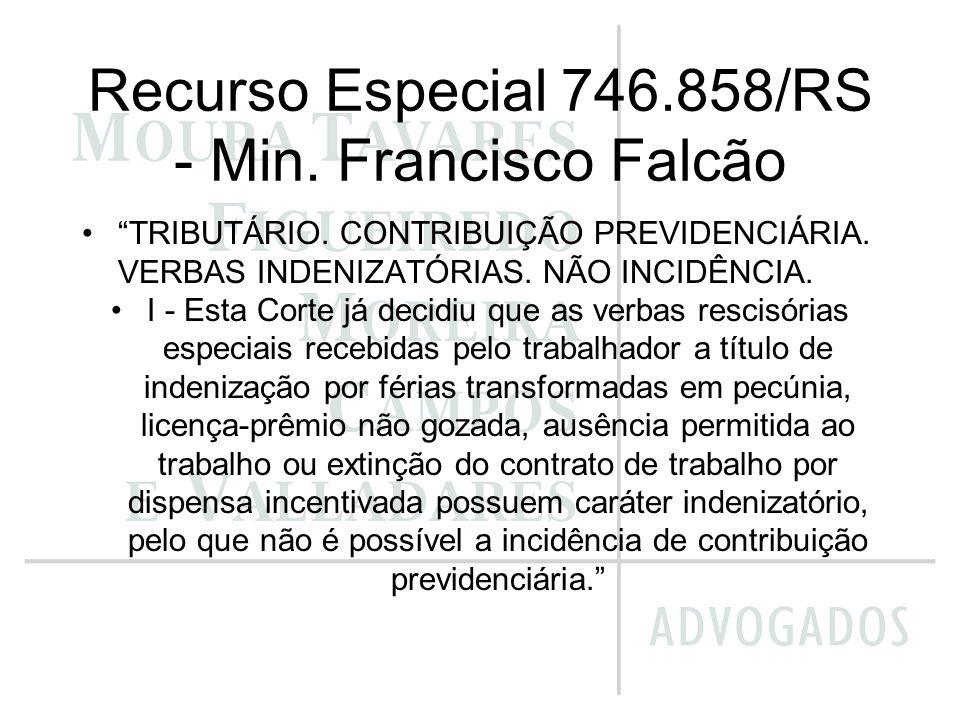 Recurso Especial 746.858/RS - Min. Francisco Falcão TRIBUTÁRIO. CONTRIBUIÇÃO PREVIDENCIÁRIA. VERBAS INDENIZATÓRIAS. NÃO INCIDÊNCIA. I - Esta Corte já
