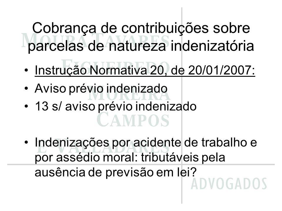 Cobrança de contribuições sobre parcelas de natureza indenizatória Instrução Normativa 20, de 20/01/2007: Aviso prévio indenizado 13 s/ aviso prévio i