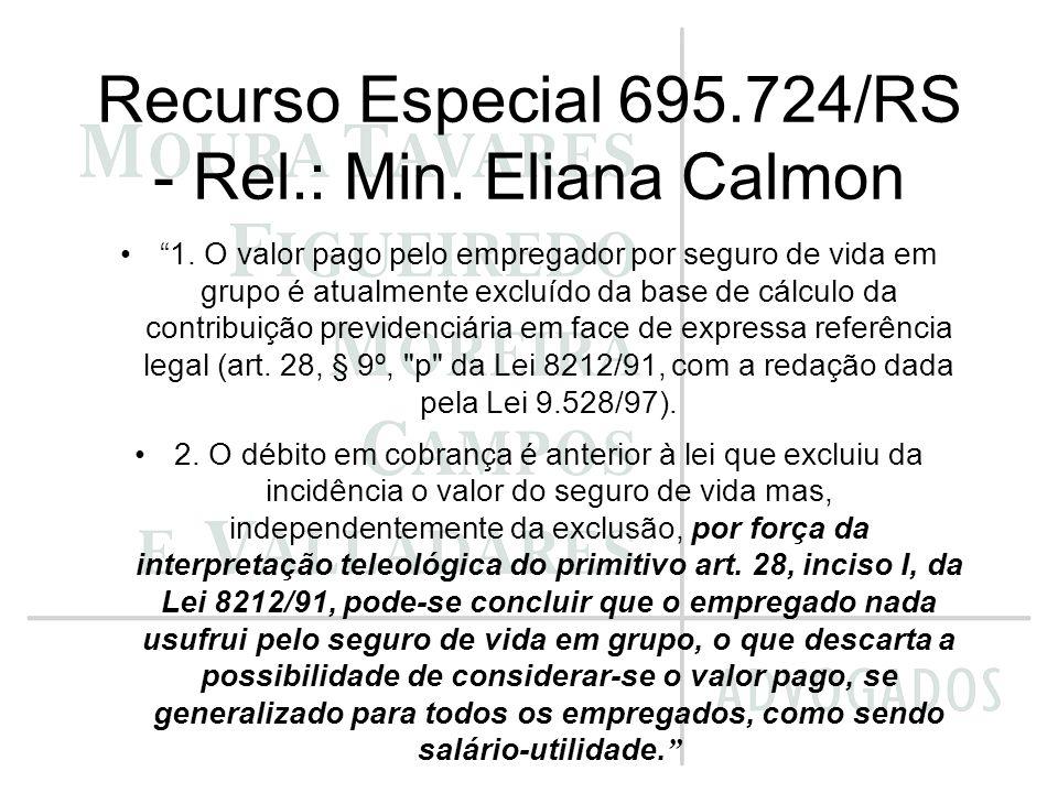 Recurso Especial 695.724/RS - Rel.: Min. Eliana Calmon 1. O valor pago pelo empregador por seguro de vida em grupo é atualmente excluído da base de cá