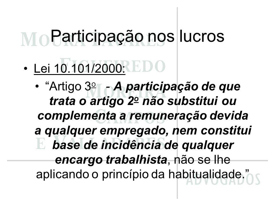 Participação nos lucros Lei 10.101/2000: Artigo 3 o - A participação de que trata o artigo 2 o não substitui ou complementa a remuneração devida a qua