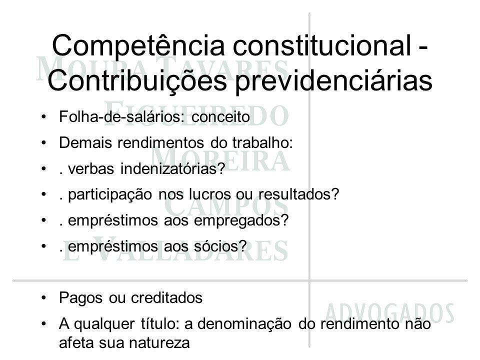 Competência constitucional - Contribuições previdenciárias Folha-de-salários: conceito Demais rendimentos do trabalho:. verbas indenizatórias?. partic