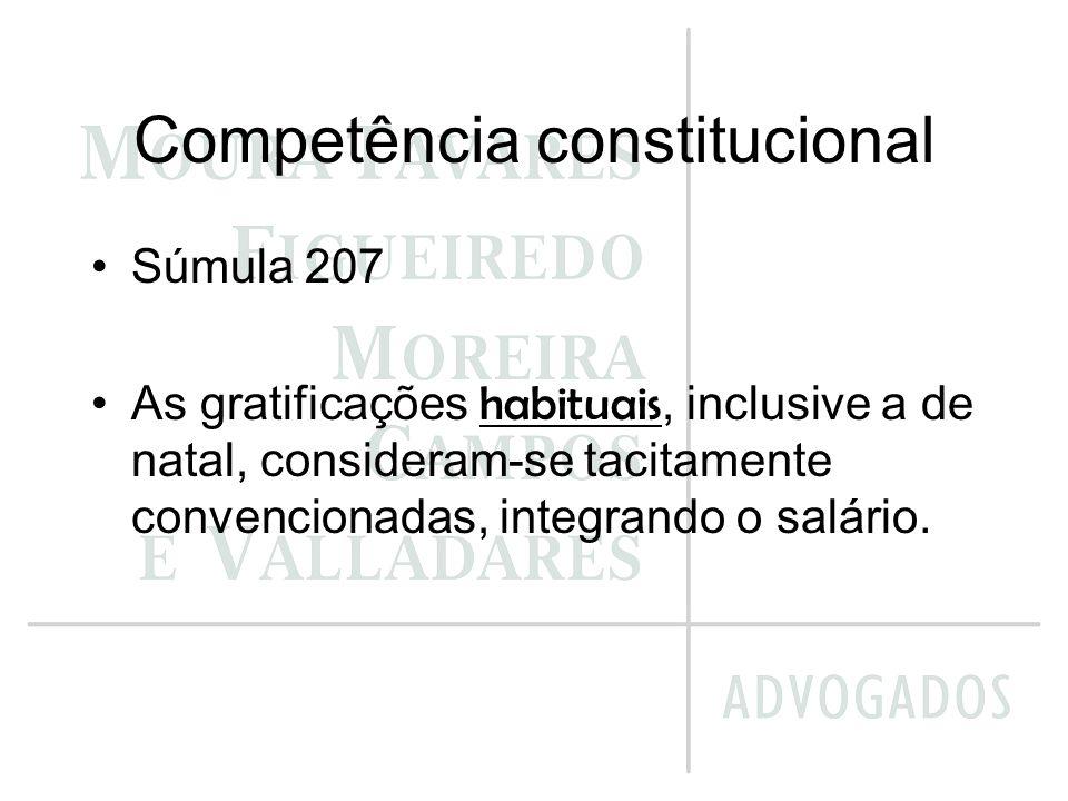 Competência constitucional Súmula 207 As gratificações habituais, inclusive a de natal, consideram-se tacitamente convencionadas, integrando o salário