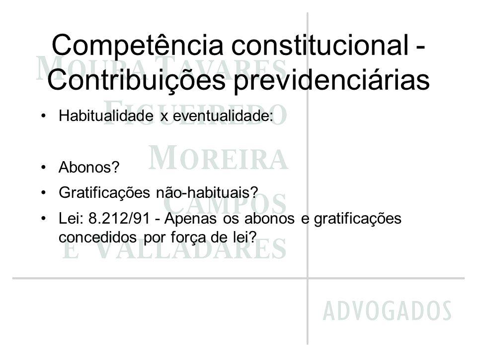 Competência constitucional - Contribuições previdenciárias Habitualidade x eventualidade: Abonos? Gratificações não-habituais? Lei: 8.212/91 - Apenas