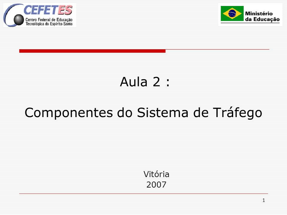1 Aula 2 : Componentes do Sistema de Tráfego Vitória 2007