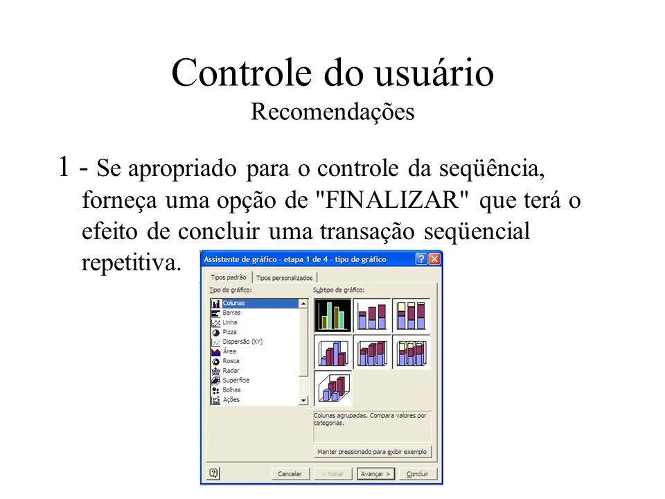 Controle do usuário Recomendações 1 - Se apropriado para o controle da seqüência, forneça uma opção de