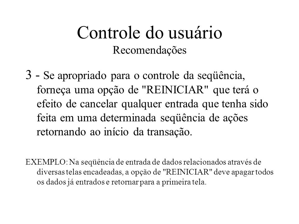 Controle do usuário Recomendações 3 - Se apropriado para o controle da seqüência, forneça uma opção de