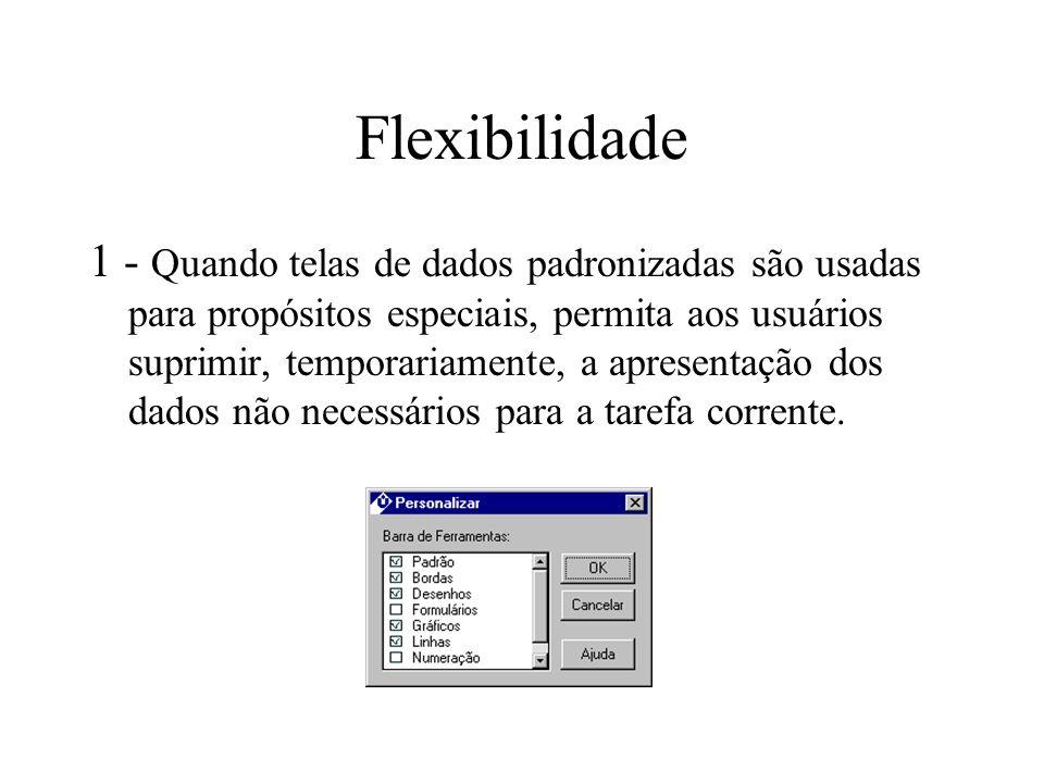 Flexibilidade 1 - Quando telas de dados padronizadas são usadas para propósitos especiais, permita aos usuários suprimir, temporariamente, a apresenta