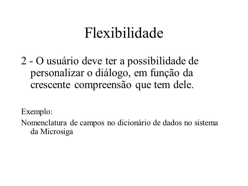 Flexibilidade 2 - O usuário deve ter a possibilidade de personalizar o diálogo, em função da crescente compreensão que tem dele. Exemplo: Nomenclatura