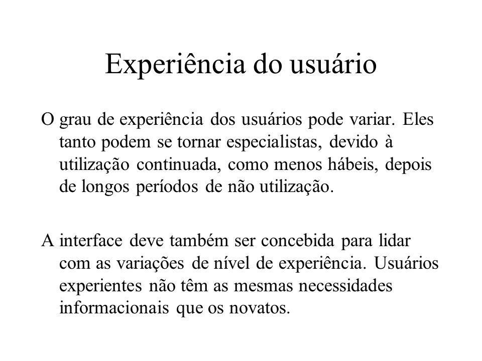 Experiência do usuário O grau de experiência dos usuários pode variar. Eles tanto podem se tornar especialistas, devido à utilização continuada, como