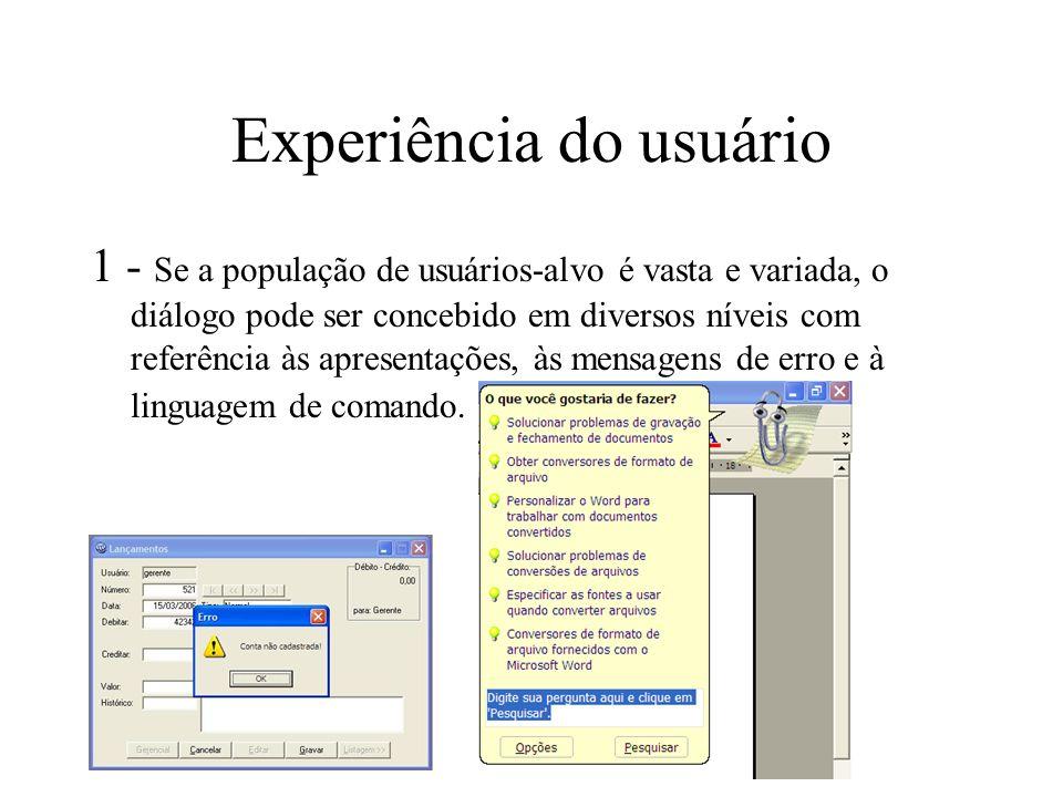 Experiência do usuário 1 - Se a população de usuários-alvo é vasta e variada, o diálogo pode ser concebido em diversos níveis com referência às aprese