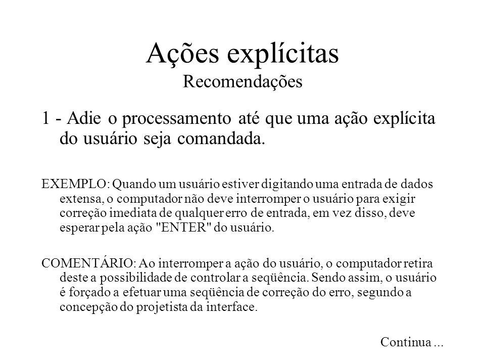 Ações explícitas Recomendações 1 - Adie o processamento até que uma ação explícita do usuário seja comandada. EXEMPLO: Quando um usuário estiver digit
