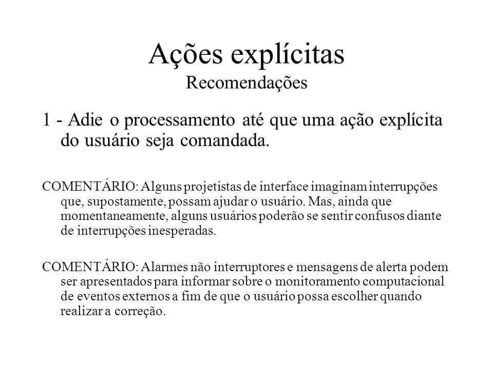 Ações explícitas Recomendações 1 - Adie o processamento até que uma ação explícita do usuário seja comandada. COMENTÁRIO: Alguns projetistas de interf