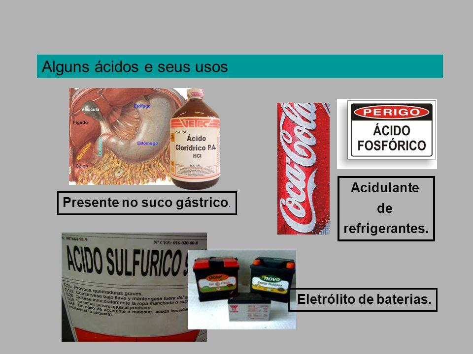 Alguns ácidos e seus usos Presente no suco gástrico. Acidulante de refrigerantes. Eletrólito de baterias.