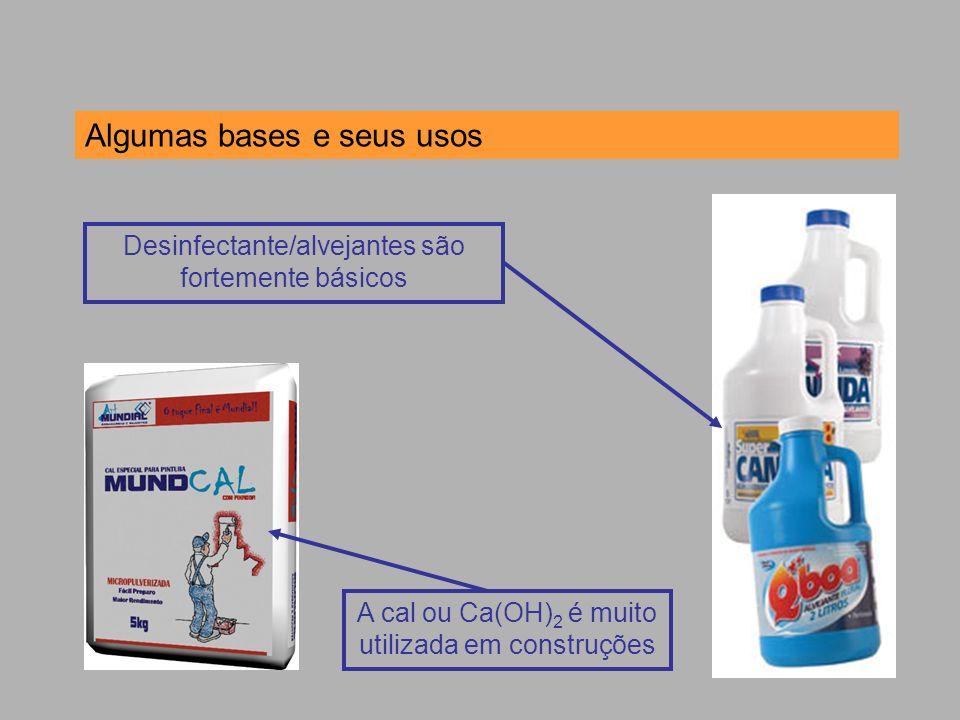 Algumas bases e seus usos Desinfectante/alvejantes são fortemente básicos A cal ou Ca(OH) 2 é muito utilizada em construções