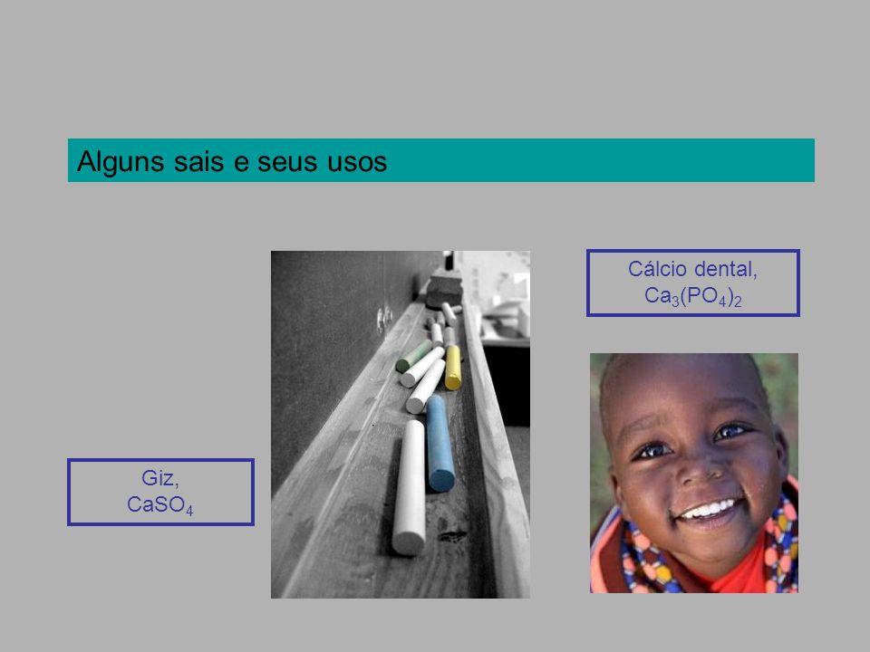 Alguns sais e seus usos Giz, CaSO 4 Cálcio dental, Ca 3 (PO 4 ) 2