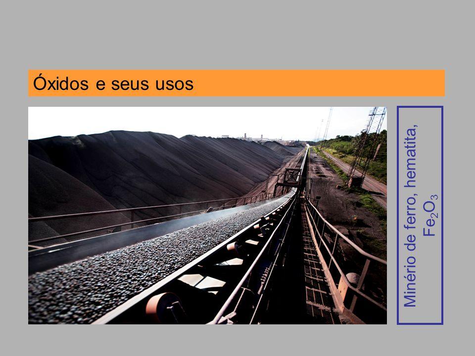 Óxidos e seus usos Minério de ferro, hematita, Fe 2 O 3