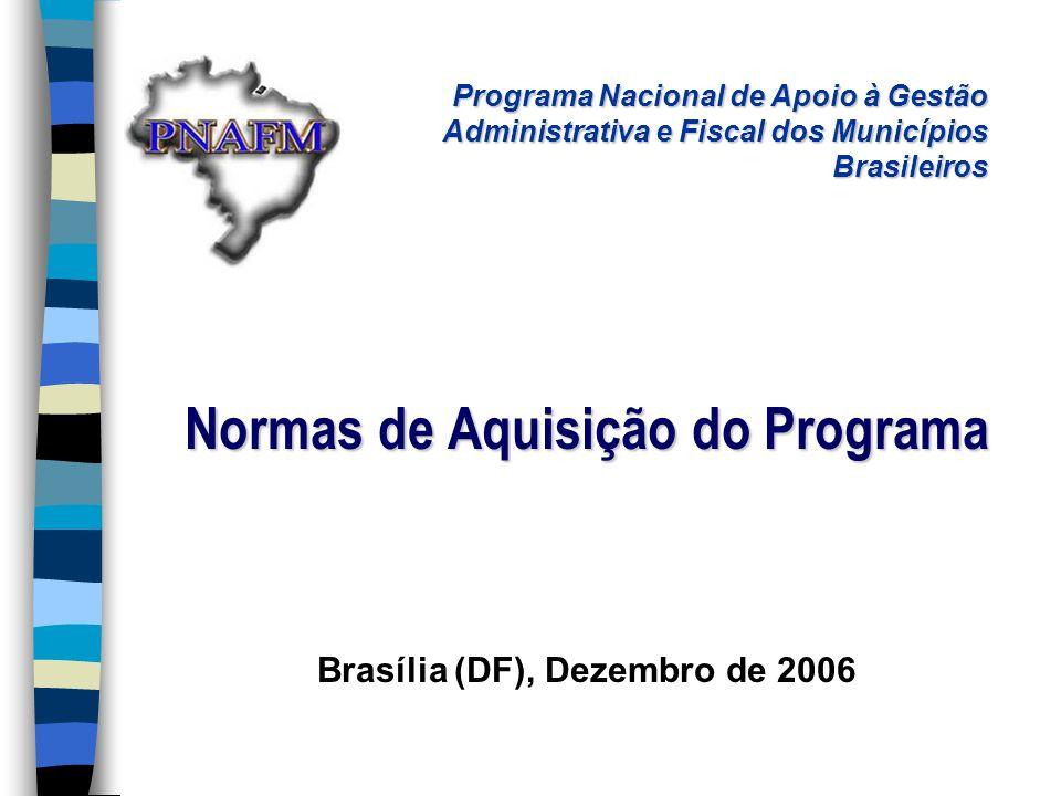 Normas de Aquisição do Programa Brasília (DF), Dezembro de 2006 Programa Nacional de Apoio à Gestão Administrativa e Fiscal dos Municípios Brasileiros