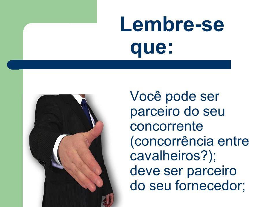 Lembre-se que: Você pode ser parceiro do seu concorrente (concorrência entre cavalheiros?); deve ser parceiro do seu fornecedor;