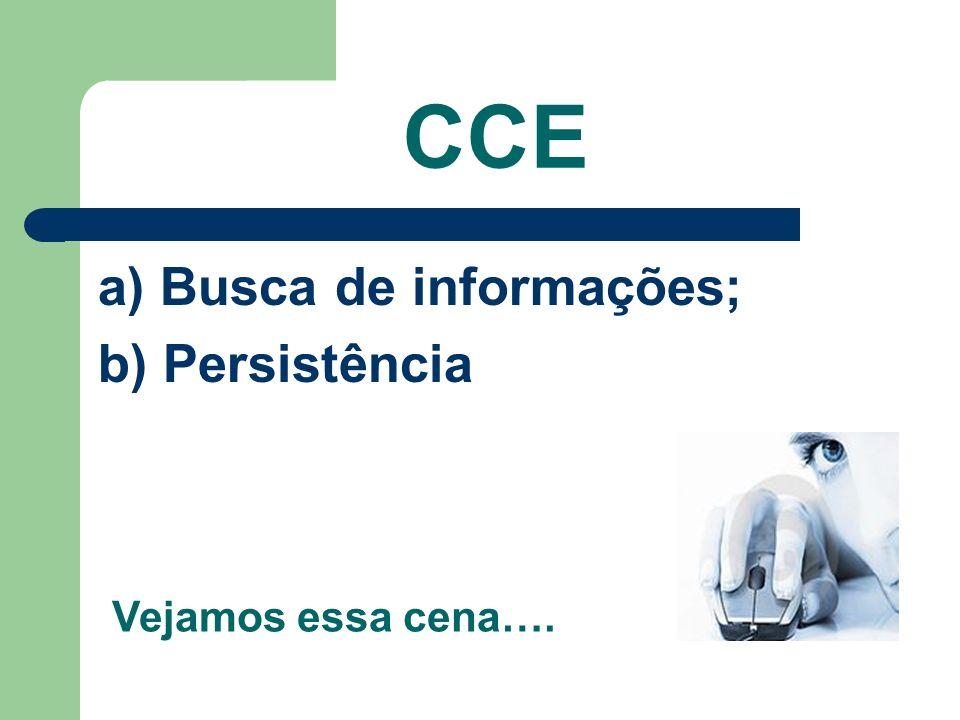 CCE a) Busca de informações; b) Persistência Vejamos essa cena….