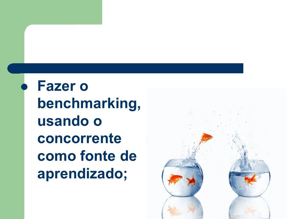 Fazer o benchmarking, usando o concorrente como fonte de aprendizado;