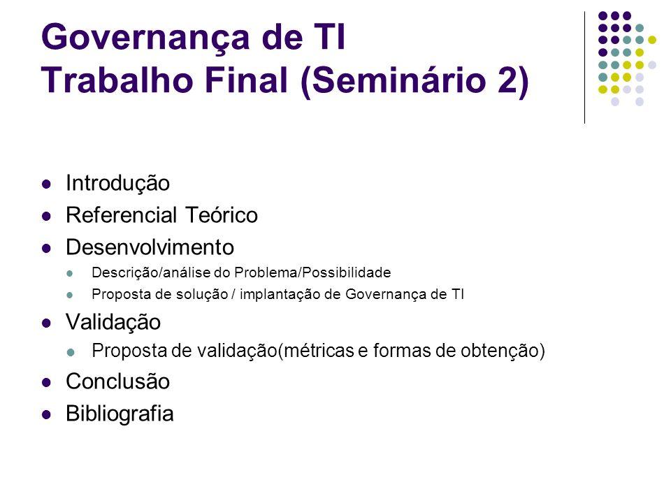 Governança de TI Trabalho Final (Seminário 2) Introdução Referencial Teórico Desenvolvimento Descrição/análise do Problema/Possibilidade Proposta de s