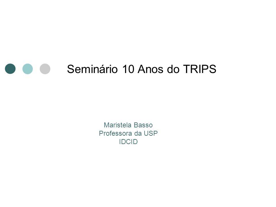 Seminário 10 Anos do TRIPS Maristela Basso Professora da USP IDCID
