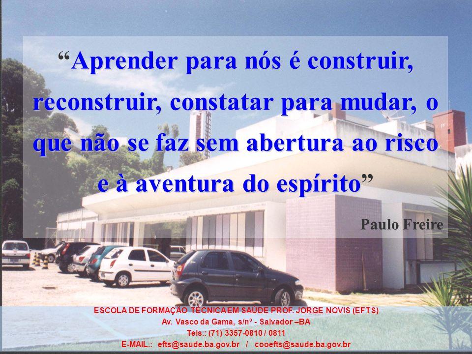 Aprender para nós é construir, reconstruir, constatar para mudar, o que não se faz sem abertura ao risco e à aventura do espírito Paulo Freire ESCOLA