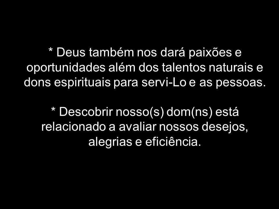 * Deus também nos dará paixões e oportunidades além dos talentos naturais e dons espirituais para servi-Lo e as pessoas. * Descobrir nosso(s) dom(ns)