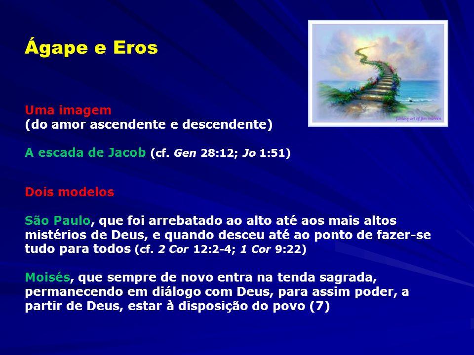 Eros e ágape (amor ascendente e descendente) não se devem deixar separar completamente um do outro (7) Ágape e Eros Quanto mais ambos, em dimensões di
