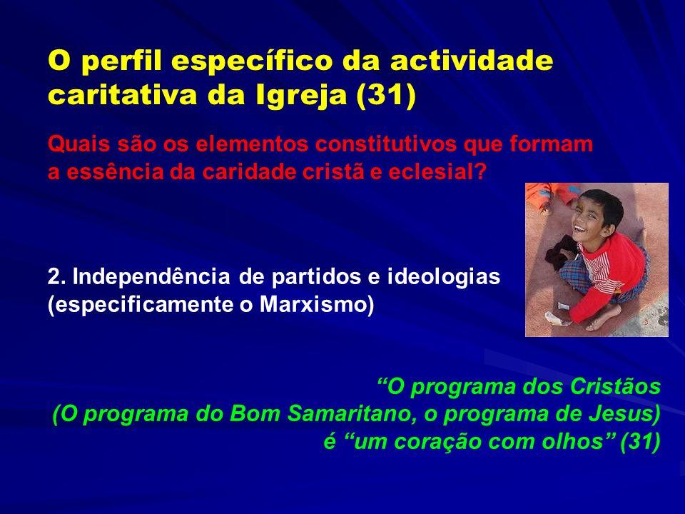O perfil específico da actividade caritativa da Igreja (31) 1.Simplesmente a resposta ao que, numa determinada situação, constitui a necessidade imedi