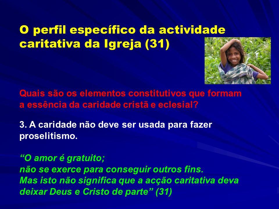 O perfil específico da actividade caritativa da Igreja (31) Quais são os elementos constitutivos que formam a essência da caridade cristã e eclesial?