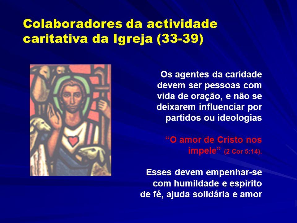 Os responsáveis da acção caritativa da Igreja (32) Durante o rito de ordenação episcopal, ele promete expressamente ser em nome do Senhor, acolhedor e