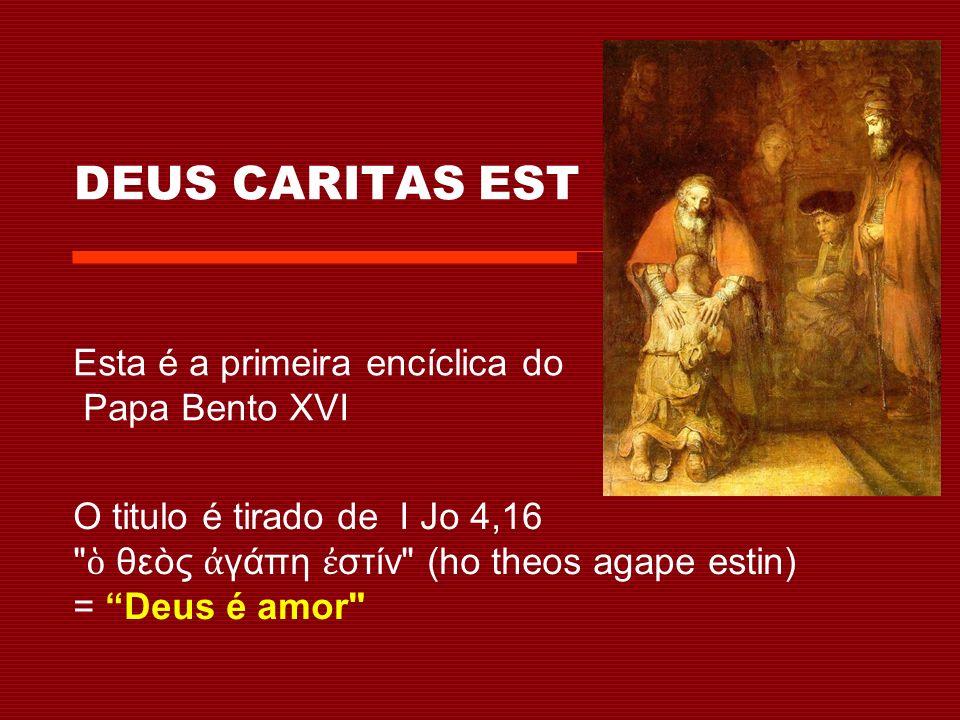 Esta primeira parte da Encíclica é mais filosófica, explicando o significado do grego da palavra amor Ágape e Eros Ágape é o amor oblativo com o qual se indica a doação de si ao outro.
