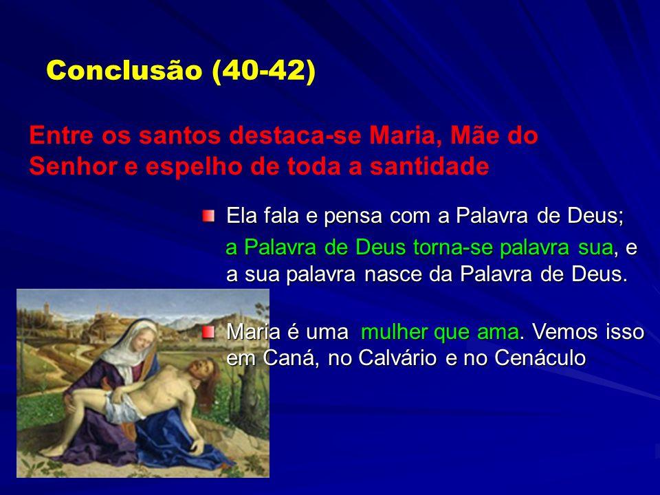Conclusão (41-42) Entre os santos destaca-se Maria, Mãe do Senhor e espelho de toda a santidade A minha alma glorifica ao Senhor (Lc 1:46) A humilde s